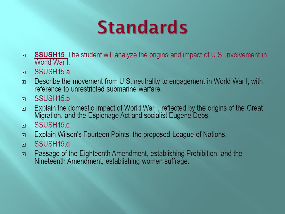 Standards SSUSH15 The student will analyze the origins and impact of U.S. involvement in World War I.