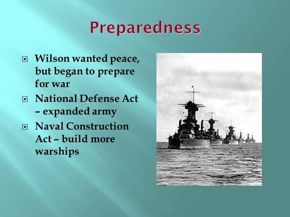 Preparedness Wilson wanted peace, but began to prepare for war