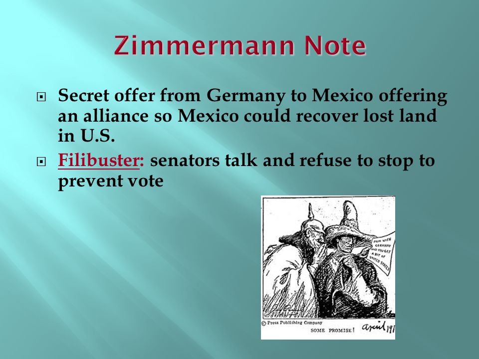 Zimmermann Note Secret offer from Germany to Mexico offering an alliance so Mexico could recover lost land in U.S.