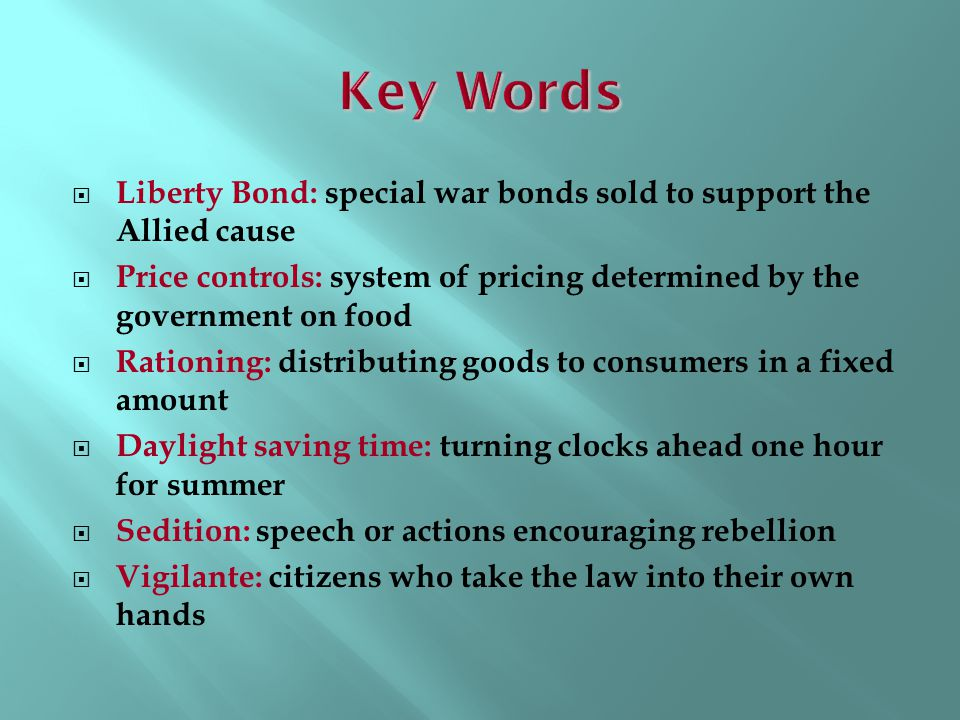 Key Words Liberty Bond: special war bonds sold to support the Allied cause. Price controls: system of pricing determined by the government on food.