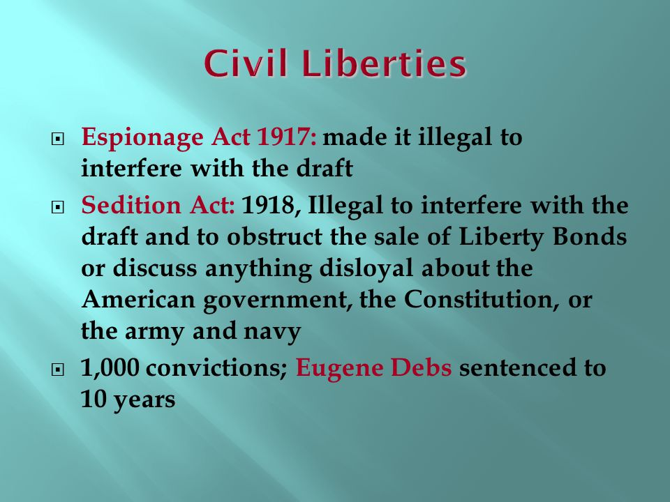 Civil Liberties Espionage Act 1917: made it illegal to interfere with the draft.