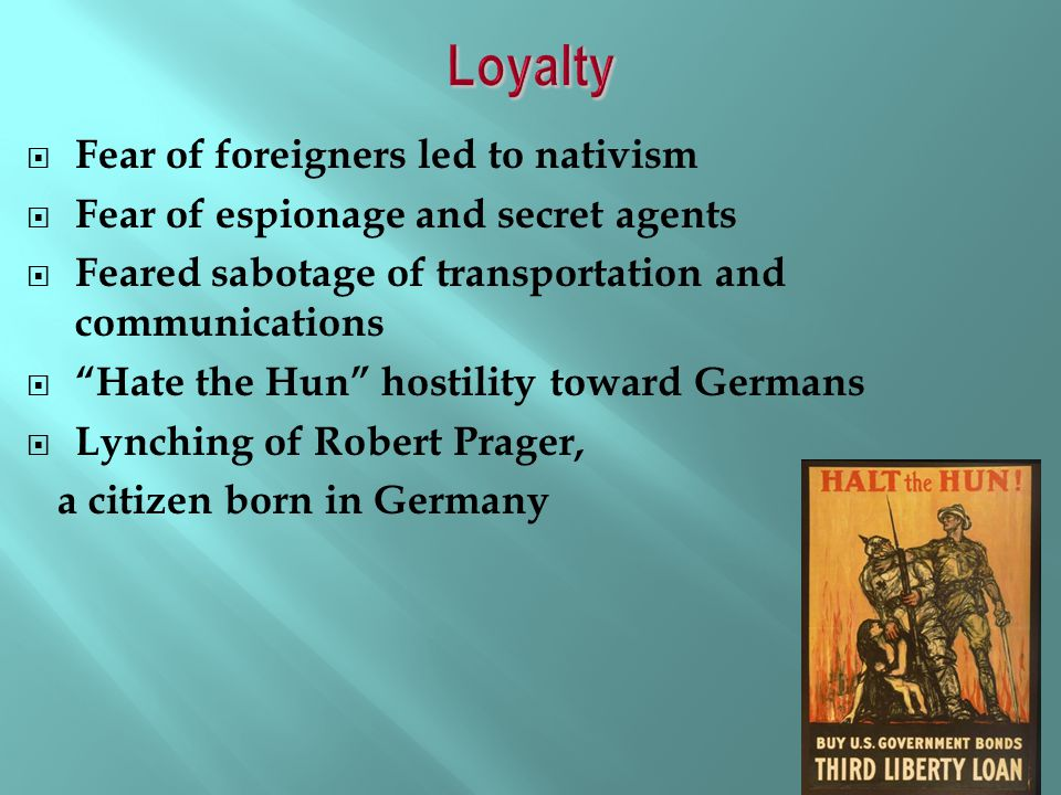 Loyalty Fear of foreigners led to nativism