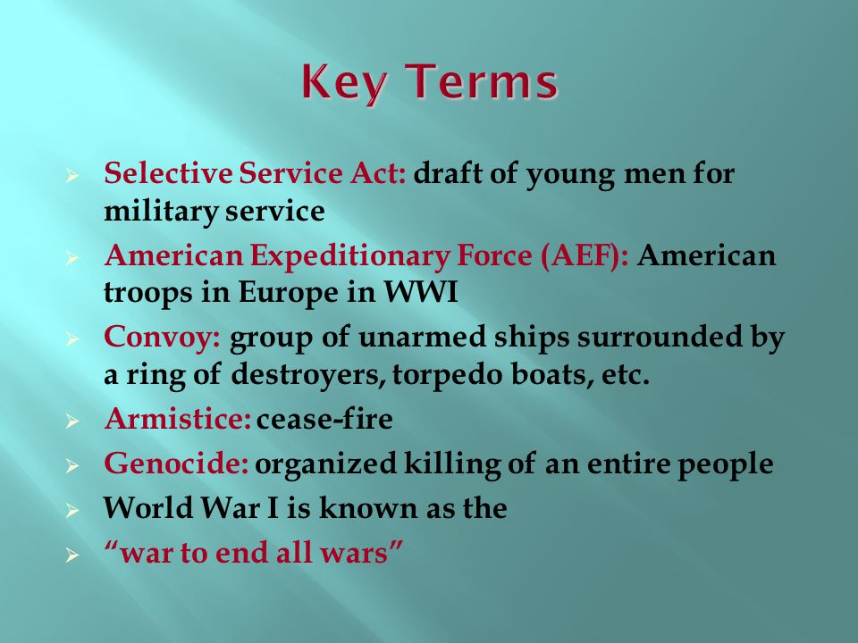 Key Terms Selective Service Act: draft of young men for military service. American Expeditionary Force (AEF): American troops in Europe in WWI.