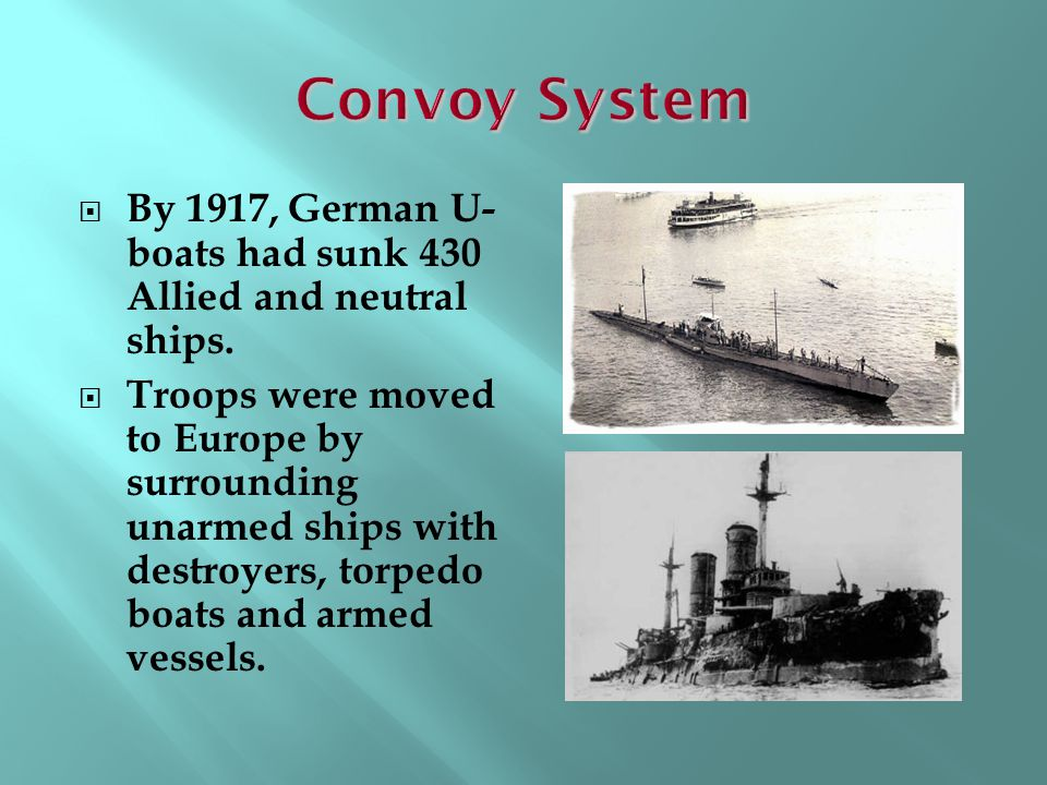 Convoy System By 1917, German U-boats had sunk 430 Allied and neutral ships.
