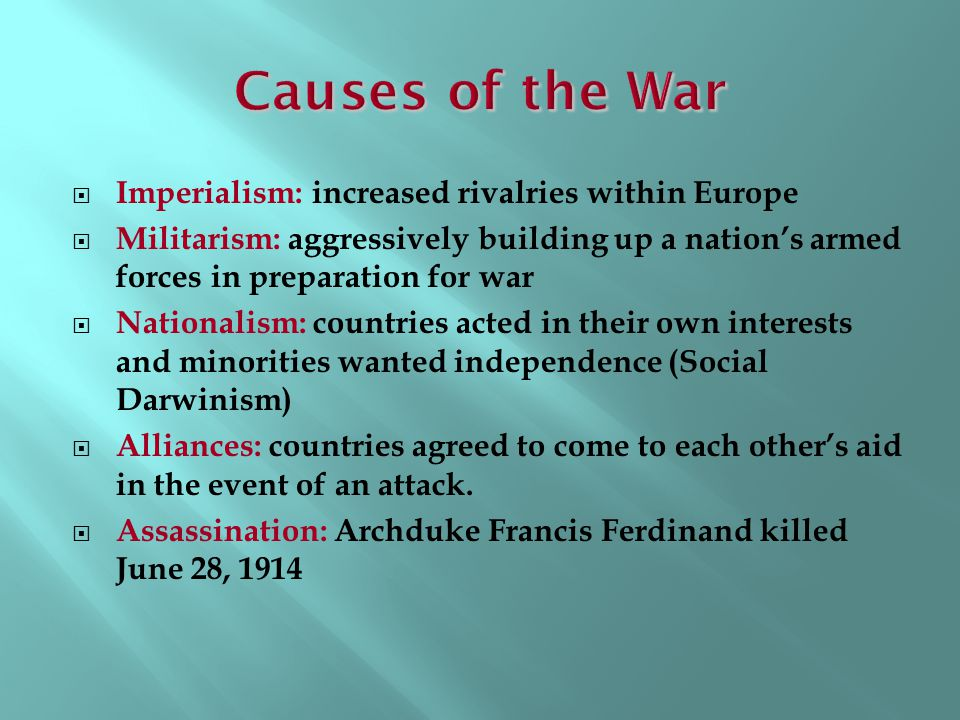 Causes of the War Imperialism: increased rivalries within Europe