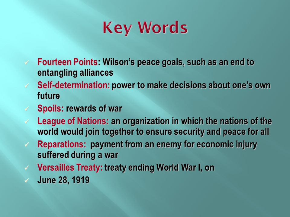 Key Words Fourteen Points: Wilson's peace goals, such as an end to entangling alliances.