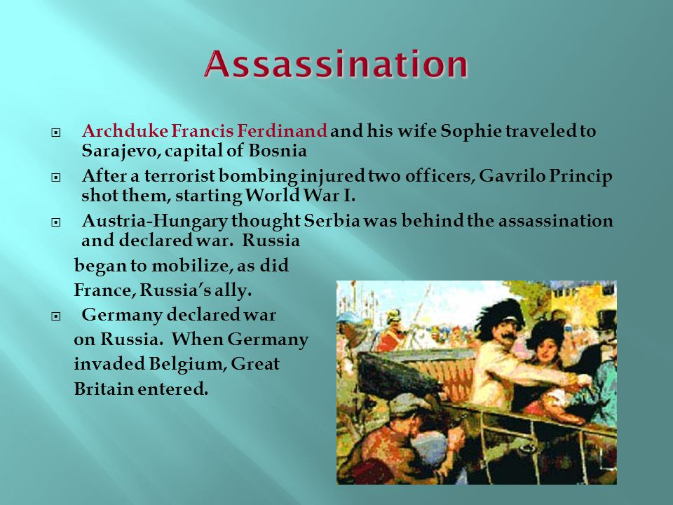 Assassination Archduke Francis Ferdinand and his wife Sophie traveled to Sarajevo, capital of Bosnia.