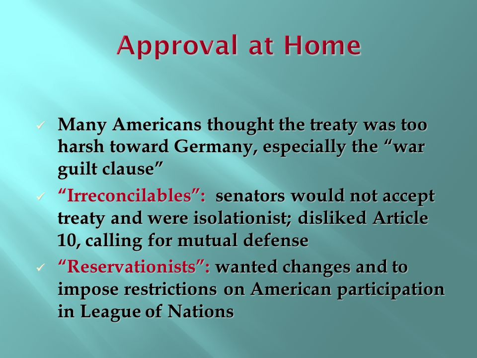 Approval at Home Many Americans thought the treaty was too harsh toward Germany, especially the war guilt clause
