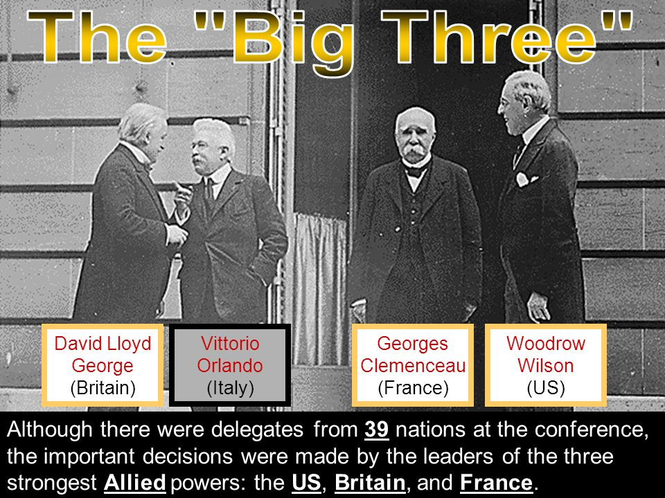 The Big Three David Lloyd. George. (Britain) Vittorio. Orlando. (Italy) Georges. Clemenceau.