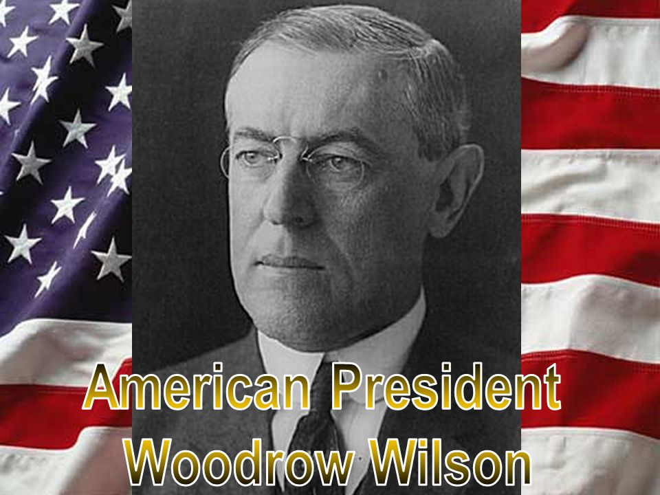 president wilson and the treaty of World war i was probably history's worst catastrophe, and us president woodrow wilson was substantially responsible for unintended consequences of the war that played out in germany and.