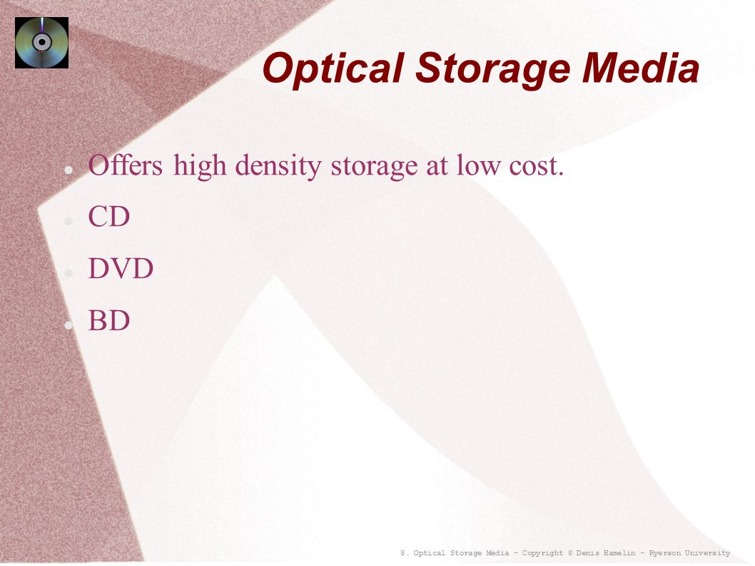 Optical Storage Media Offers high density storage at low cost. CD DVD