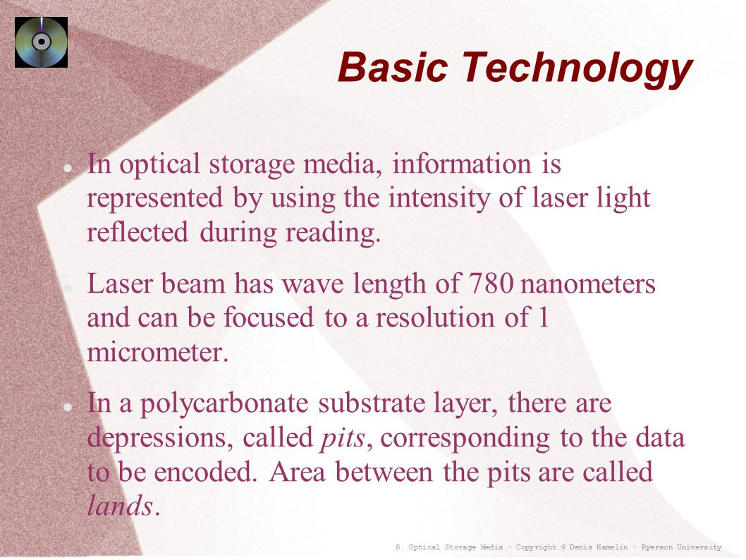 Basic Technology In optical storage media, information is represented by using the intensity of laser light reflected during reading.