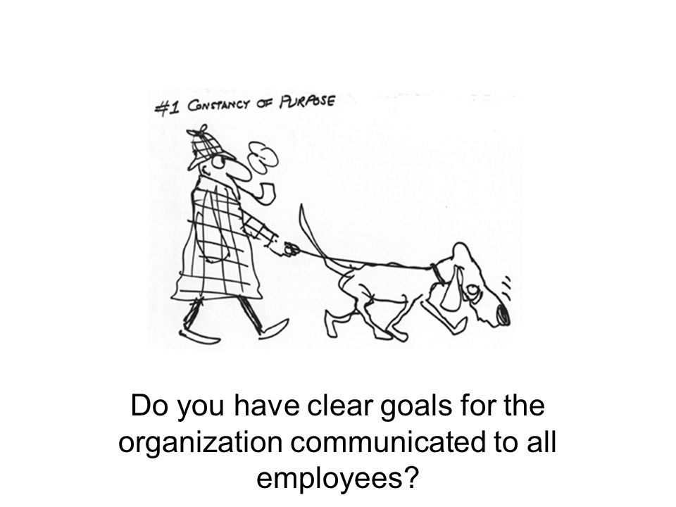 Do you have clear goals for the organization communicated to all employees