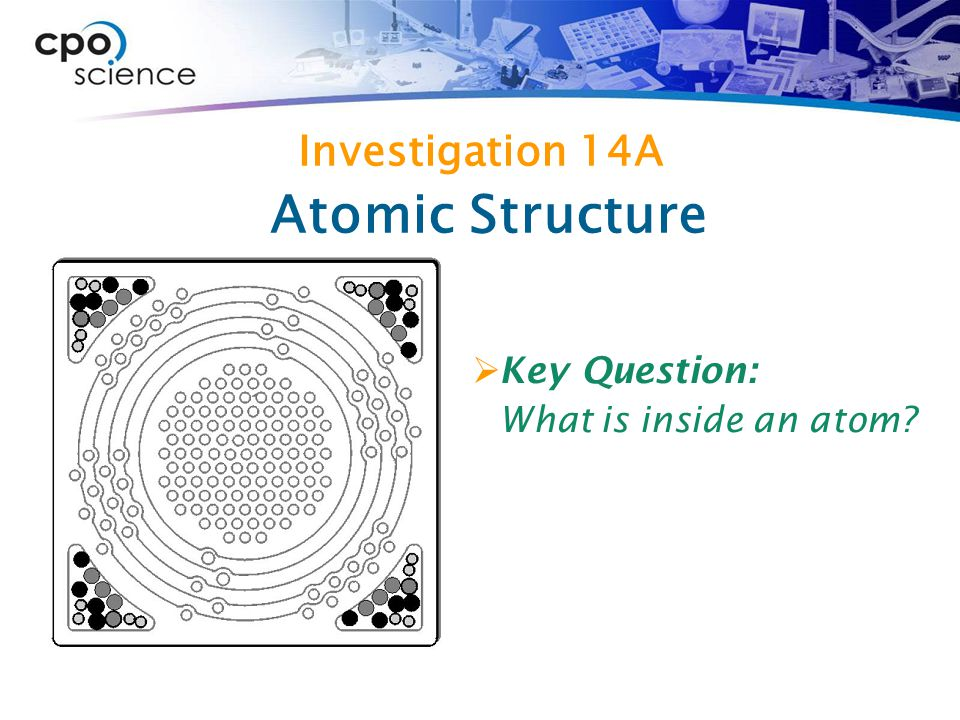 Atomic Structure Investigation 14A Key Question: