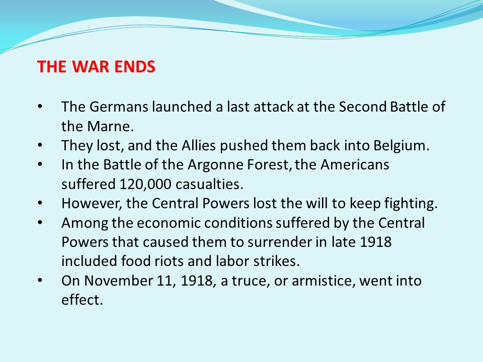 THE WAR ENDS The Germans launched a last attack at the Second Battle of the Marne. They lost, and the Allies pushed them back into Belgium.
