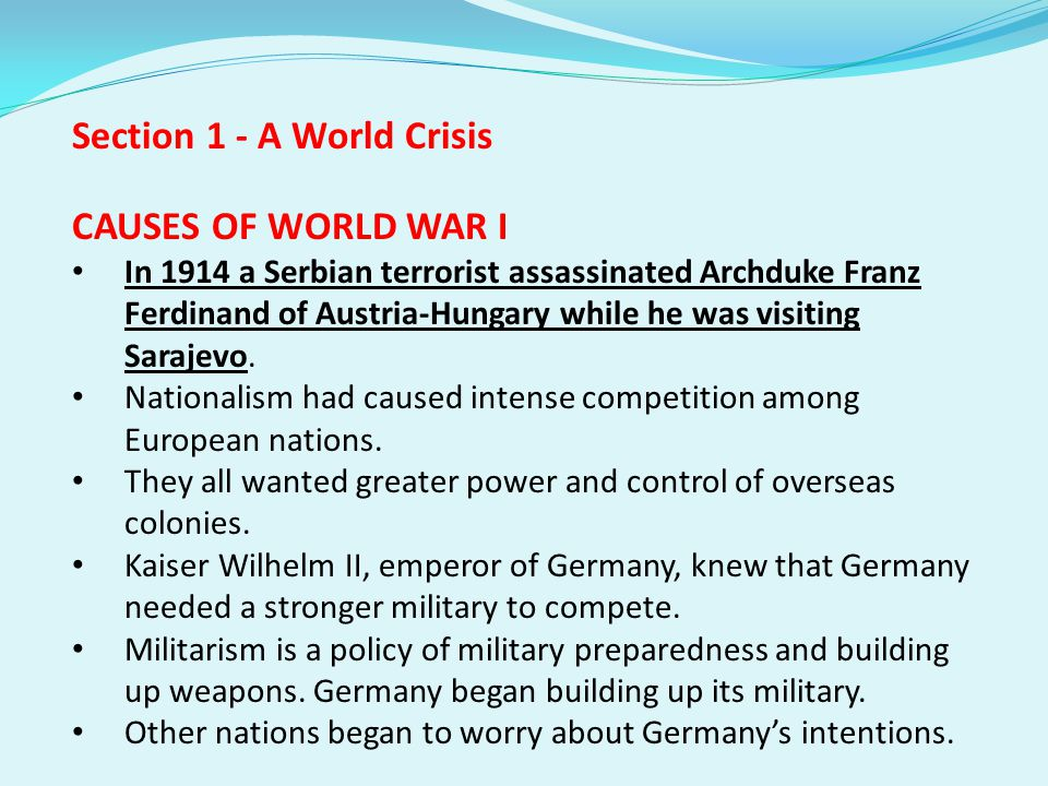 Section 1 - A World Crisis CAUSES OF WORLD WAR I