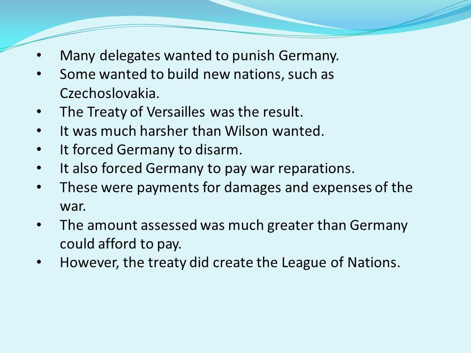 Many delegates wanted to punish Germany.