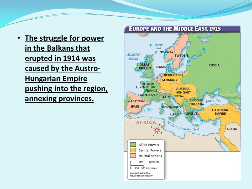 The struggle for power in the Balkans that erupted in 1914 was caused by the Austro-Hungarian Empire pushing into the region, annexing provinces.