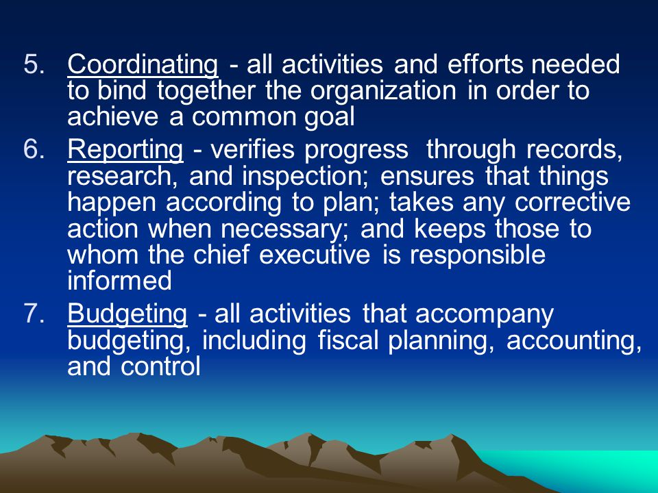 Coordinating - all activities and efforts needed to bind together the organization in order to achieve a common goal