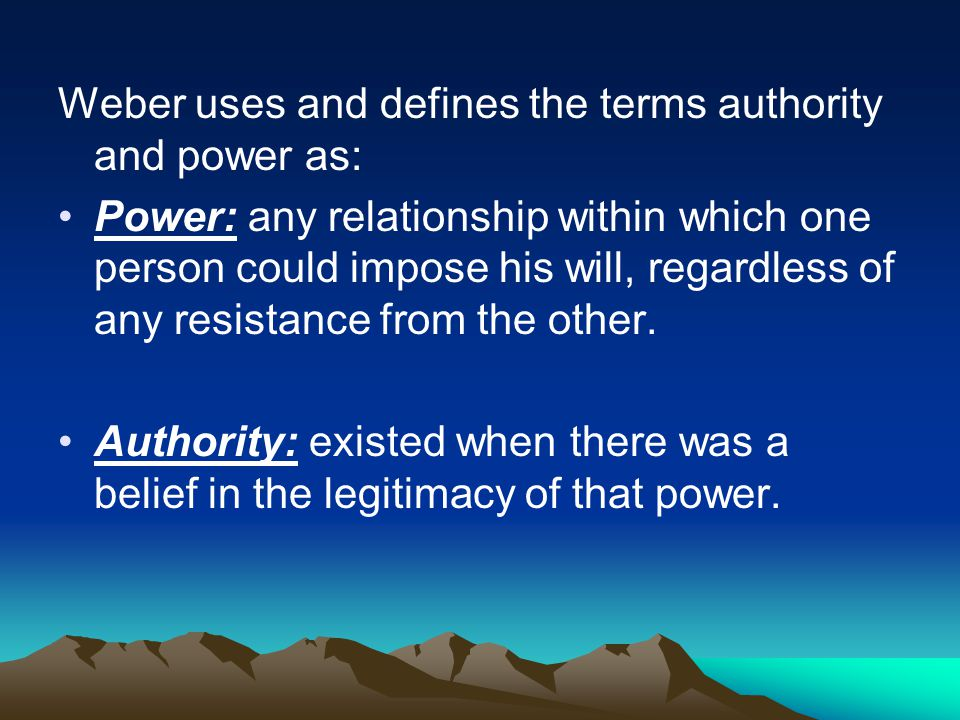Weber uses and defines the terms authority and power as: