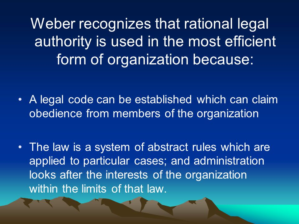 Weber recognizes that rational legal authority is used in the most efficient form of organization because:
