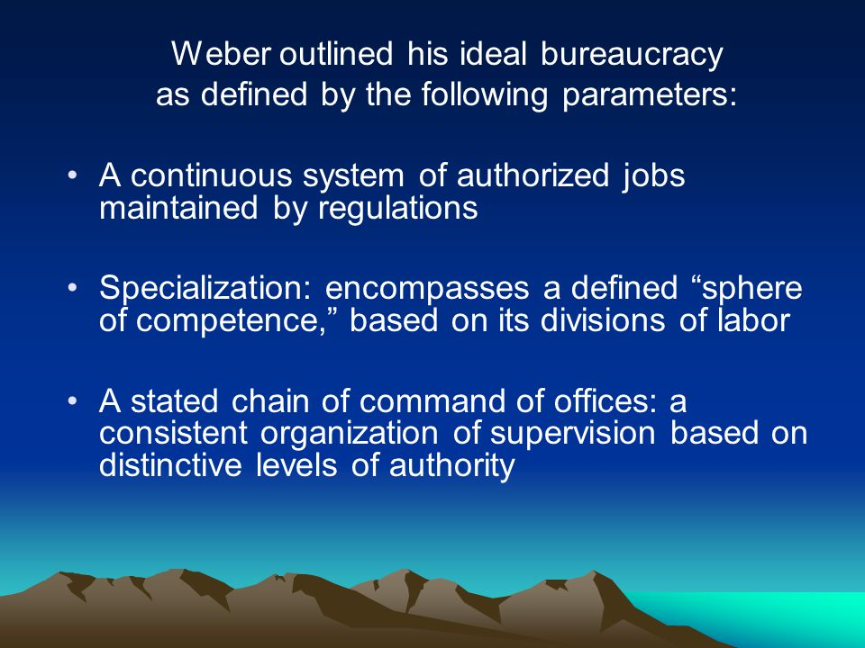 Weber outlined his ideal bureaucracy