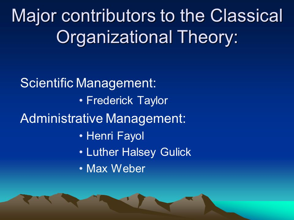 Major contributors to the Classical Organizational Theory: