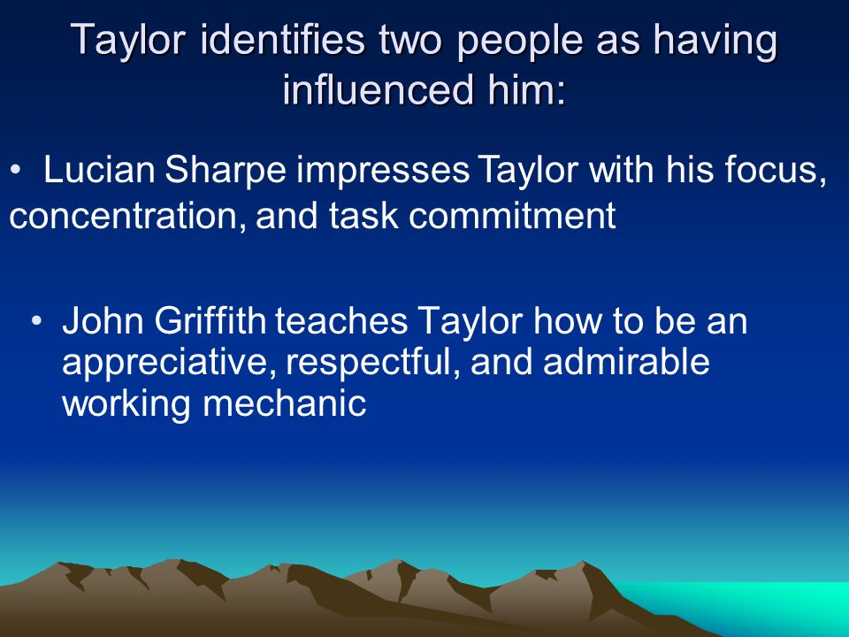 Taylor identifies two people as having influenced him: