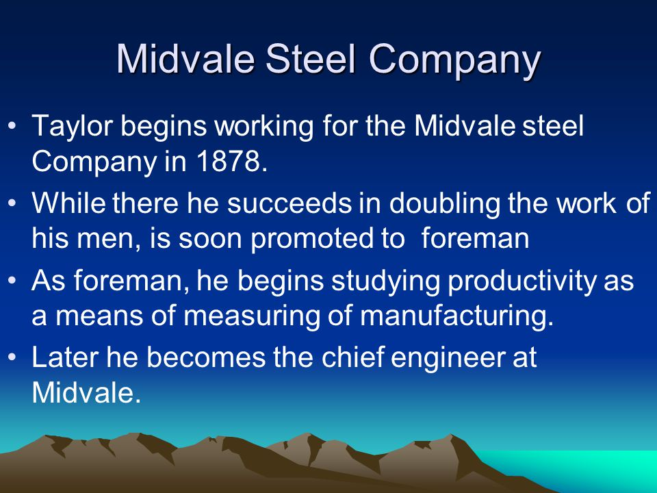 Midvale Steel Company Taylor begins working for the Midvale steel Company in 1878.