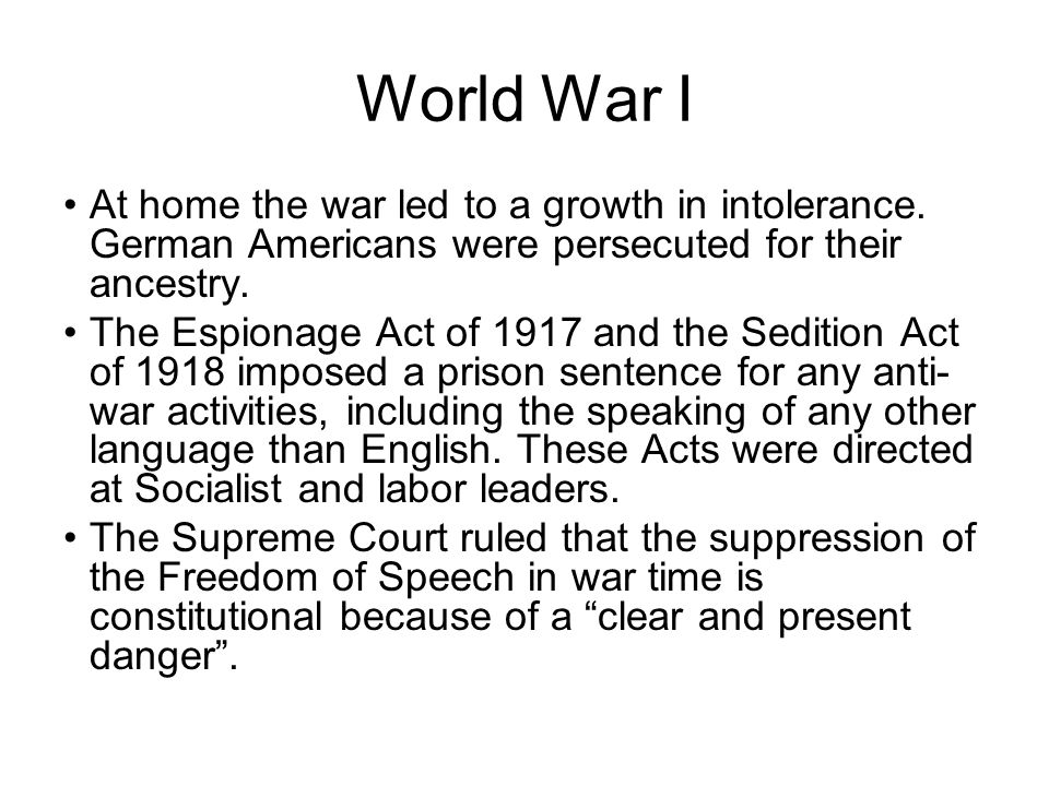 World War I At home the war led to a growth in intolerance. German Americans were persecuted for their ancestry.