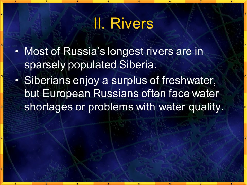 II. Rivers Most of Russia's longest rivers are in sparsely populated Siberia.