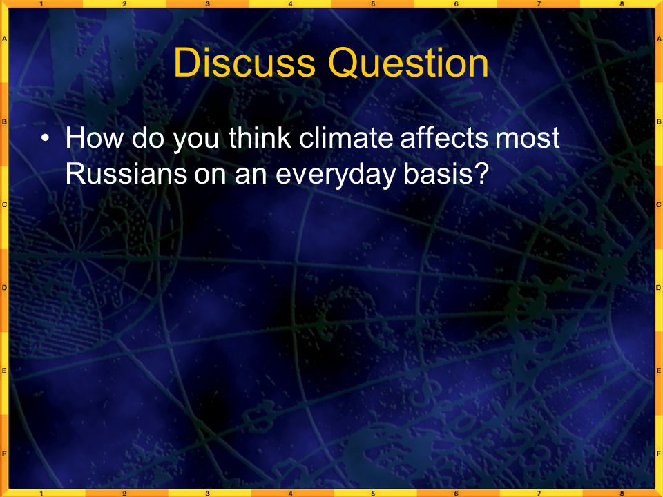 Discuss Question How do you think climate affects most Russians on an everyday basis