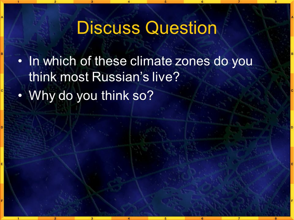 Discuss Question In which of these climate zones do you think most Russian's live.