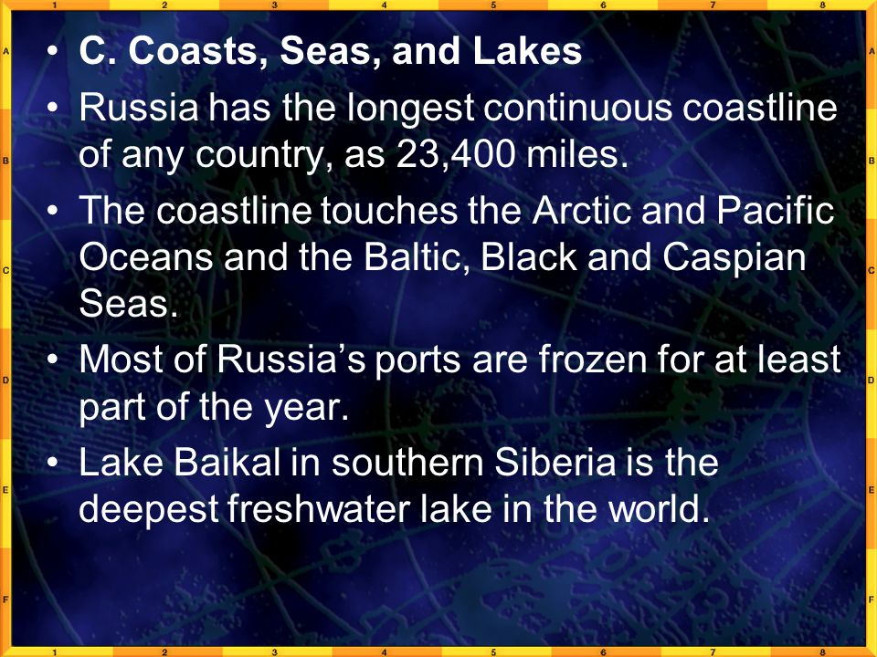 C. Coasts, Seas, and Lakes Russia has the longest continuous coastline of any country, as 23,400 miles.