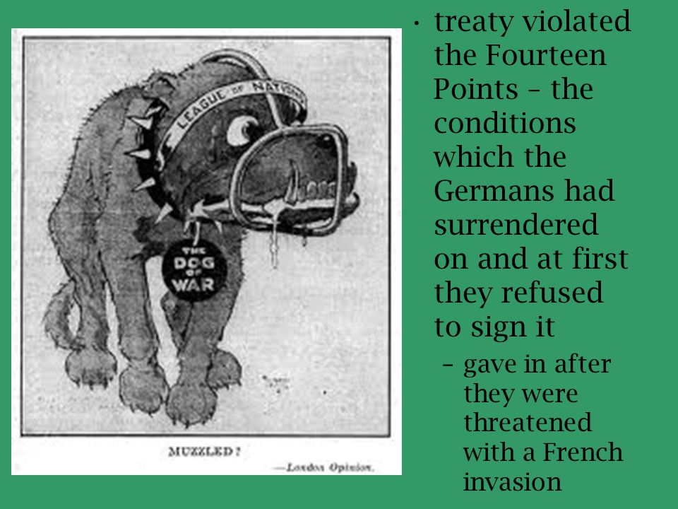 treaty violated the Fourteen Points – the conditions which the Germans had surrendered on and at first they refused to sign it