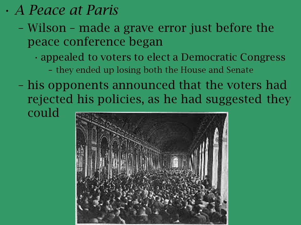 A Peace at Paris Wilson – made a grave error just before the peace conference began. appealed to voters to elect a Democratic Congress.