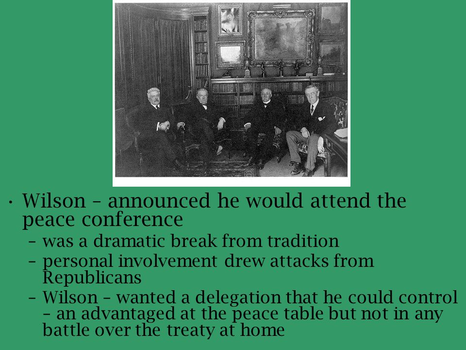 Wilson – announced he would attend the peace conference