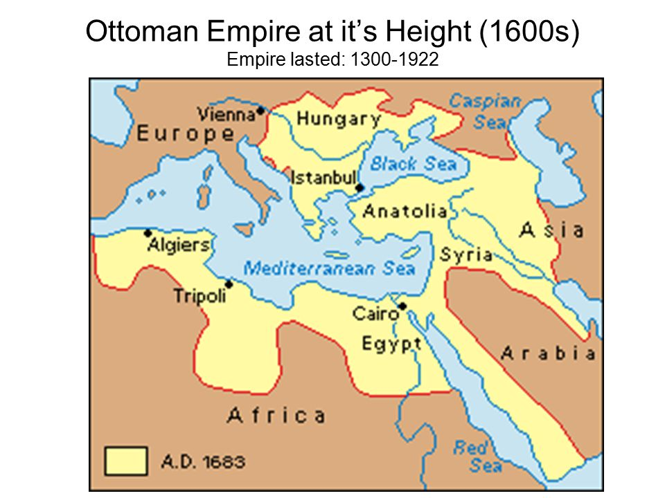 Ottoman Empire at it's Height (1600s) Empire lasted: 1300-1922