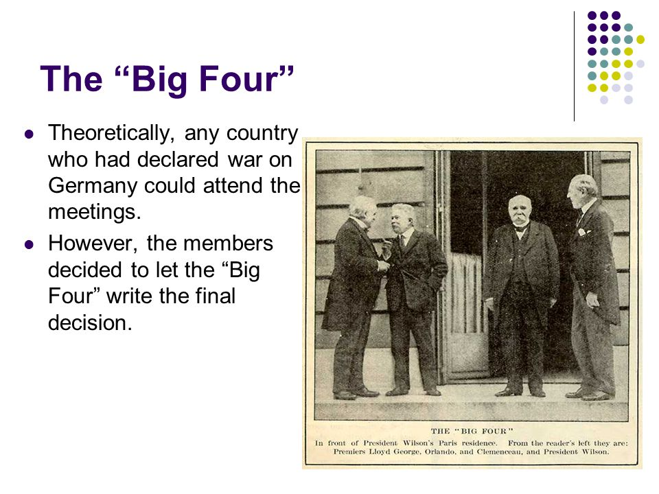 The Big Four Theoretically, any country who had declared war on Germany could attend the meetings.