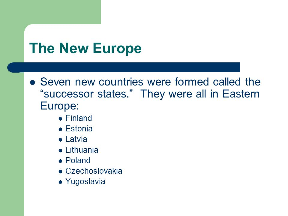 The New Europe Seven new countries were formed called the successor states. They were all in Eastern Europe: