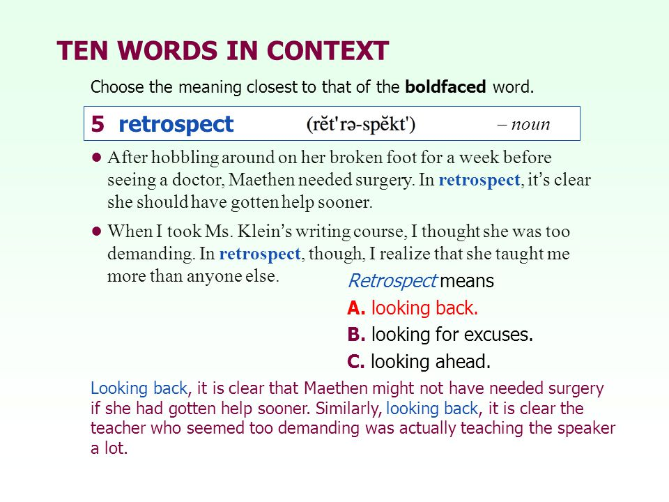 TEN WORDS IN CONTEXT 5 retrospect 5 retrospect – noun – noun