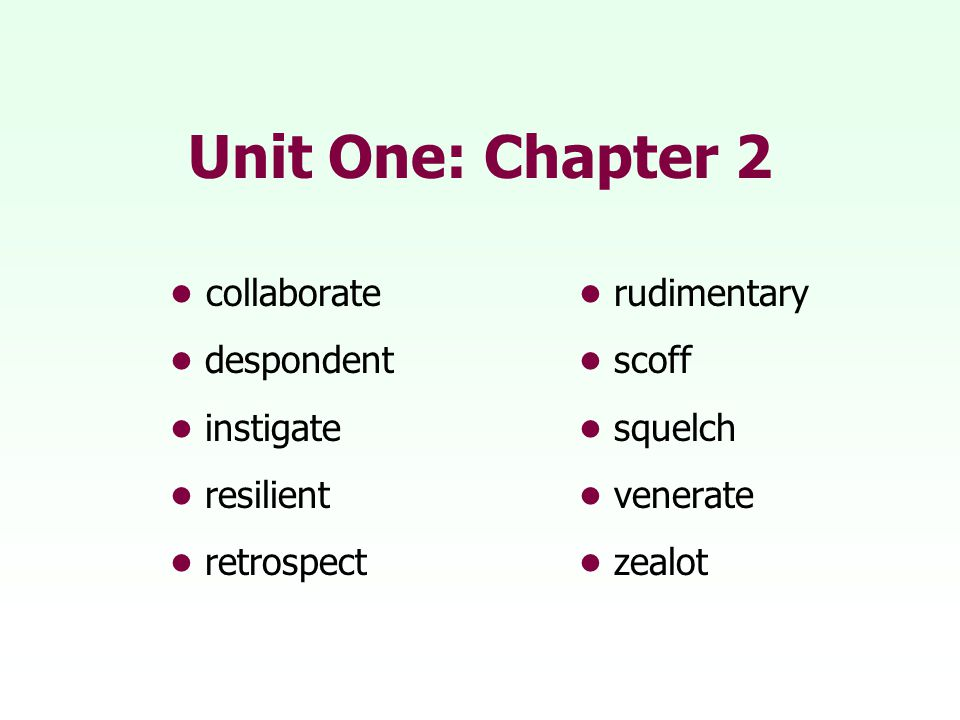 Unit One: Chapter 2 • collaborate • rudimentary • despondent • scoff