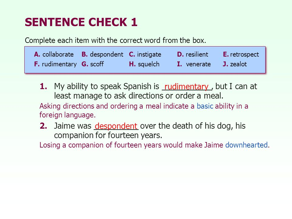 SENTENCE CHECK 1 Complete each item with the correct word from the box. A. collaborate B. despondent C. instigate.