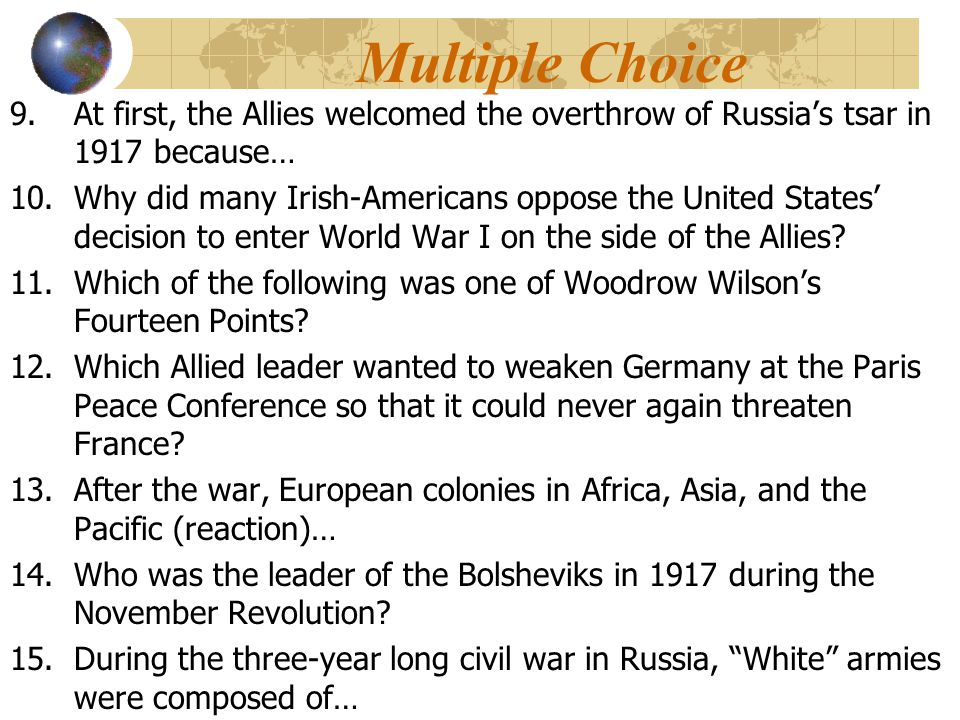 Multiple Choice At first, the Allies welcomed the overthrow of Russia's tsar in 1917 because…
