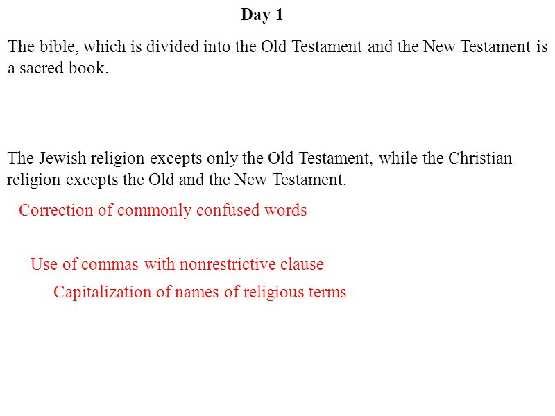 Day 1 The bible, which is divided into the Old Testament and the New Testament is a sacred book.