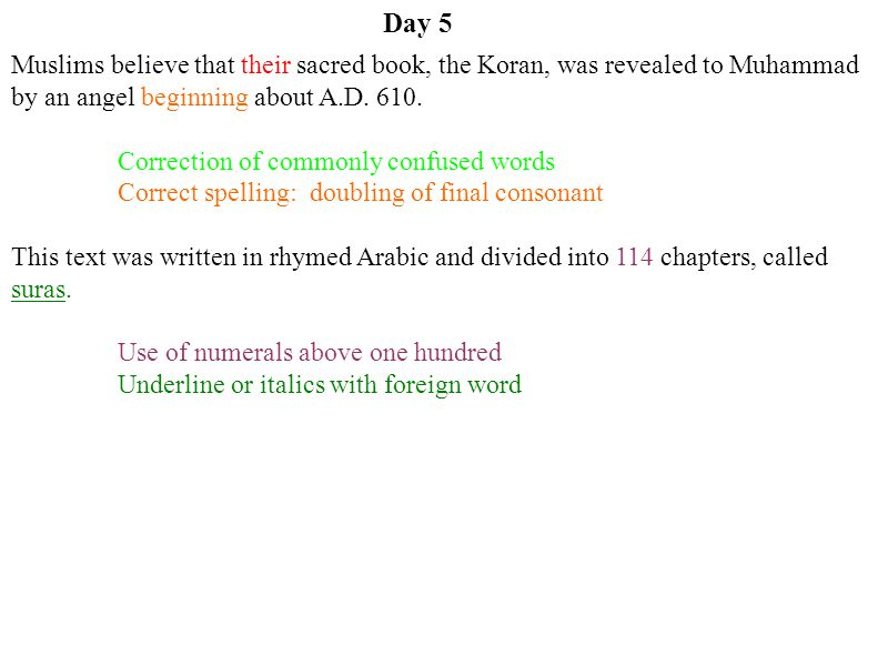 Day 5 Muslims believe that their sacred book, the Koran, was revealed to Muhammad by an angel beginning about A.D. 610.