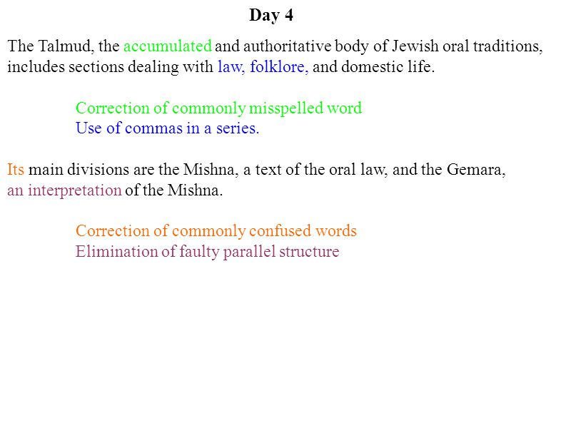 Day 4 The Talmud, the accumulated and authoritative body of Jewish oral traditions, includes sections dealing with law, folklore, and domestic life.