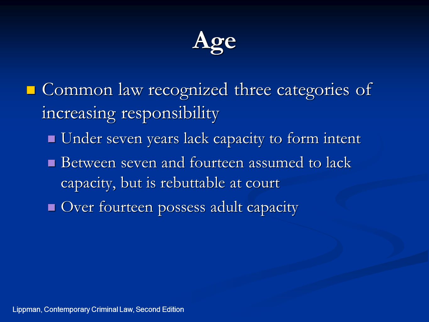 Age Common law recognized three categories of increasing responsibility. Under seven years lack capacity to form intent.