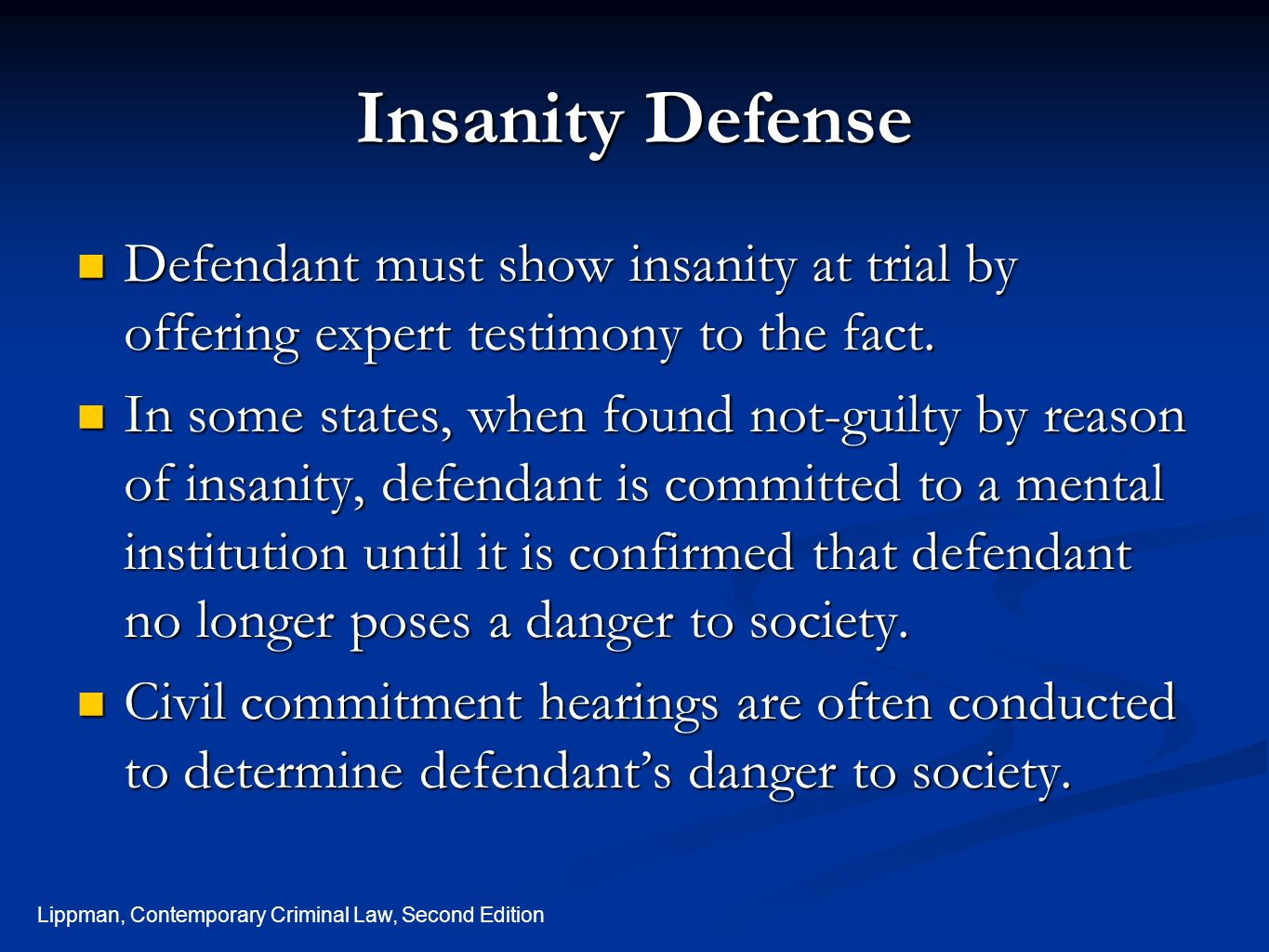 Insanity Defense Defendant must show insanity at trial by offering expert testimony to the fact.