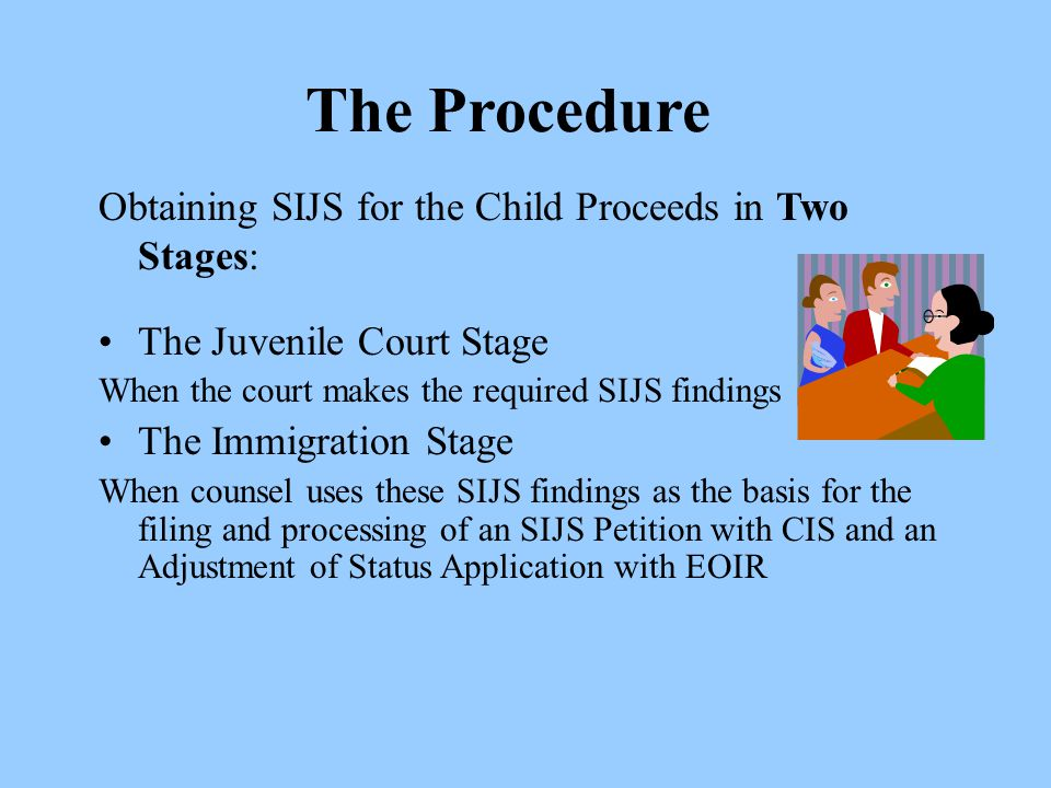 The Procedure Obtaining SIJS for the Child Proceeds in Two Stages: